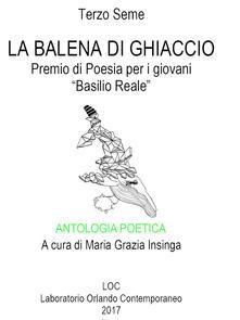 Antologia poetica. La Balena di ghiaccio. Terzo seme. Premio di poesia per i giovani «Basilio Reale». Laboratorio di poesia contemporanea 2017 - copertina