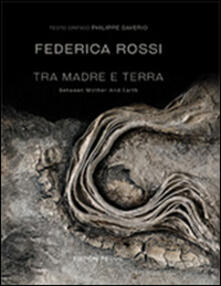Tra madre e terra-Between mother and earth - Federica Rossi - copertina