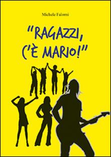 Ragazzi, c'è Mario! - Michele Falorni - copertina