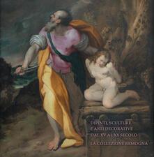 Dipinti, sculture e arti decorative dal XV e XX secolo. La collezione Remogna - copertina