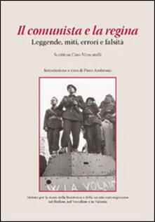 Il comunista e la regina. Leggende, miti, errori e falsità. Scritti su Cino Moscatelli - copertina
