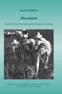 Mundarìs. Donne e lavoro in risaia nel Novecento vercellese