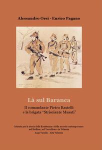 La sul Baranca. Il comandante Pietro Rastelli e la brigata «Strisciante Musati»