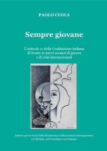 Sempre giovane. L'articolo 11 della Costituzione italiana di fronte ai nuovi scenari di guerra e di crisi internazionali