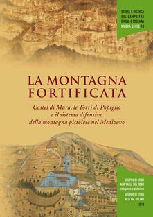 La montagna fortificata. Castel di Mura e le Torri di Popiglio nel sistema difensivo della montagna pistoiese nel medioevo - copertina