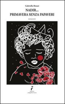 Nadir... primavera senza papaveri - Gabriella Rienzi - copertina