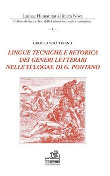 Lingue tecniche e retorica dei generi letterari nelle Eclogae di G. Pontano. Testo italiano e latino. Ediz. bilingue - Carmela Vera Tufano - copertina