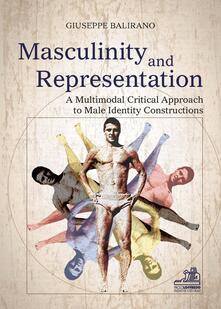 Masculinity and representation. A multimodal critical discourse approach to male identity constructions - Giuseppe Balirano - copertina