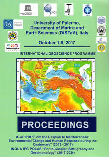 IGCP 610 «From the Caspian to Mediterranean: environmental change and human response during the quaternary» (2013-2017). INQUA IFG POCAS «Ponto-Caspian stratigraphy and geochronology» (2017-2020). Proceedings (Palermo, 1-9 ottobre 2017)