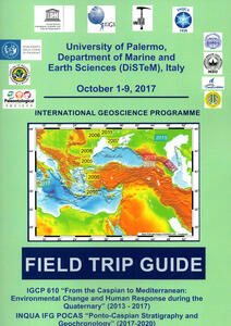 IGCP 610 «From the Caspian to Mediterranean: environmental change and human response during the quaternary» (2013-2017). INQUA IFG POCAS «Ponto-Caspian stratigraphy and geochronology» (2017-2020). Field trip guide (Palermo, 1-9 ottobre 2017)