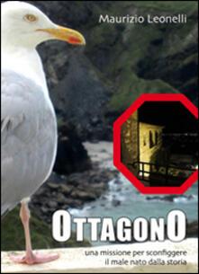 Ottagono. Una missione per sconfiggere il male nato dalla storia - Maurizio Leonelli - copertina