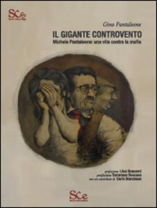 Il gigante controvento. Michele Pantaleone. Una vita contro la mafia