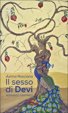 Il sesso di Devi. Romanzo tantrico - Azima Rosciano - copertina