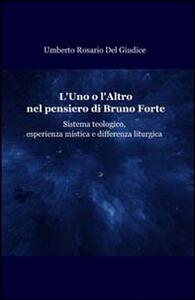 L' uno o l'altro nel pensiero di Bruno Forte. Sistema teologico, esperienza mistica e differenza liturgica