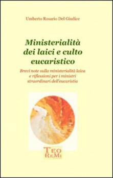Ministerialità dei laici e culto eucaristico - Umberto R. Del Giudice - copertina