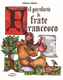 Il parolario di frate Francesco - Alberto Melari - copertina