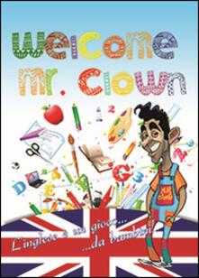 Welcome mr. Clown. L'inglese è un gioco da bambini. Ediz. italiana e inglese - Felice Falco - copertina