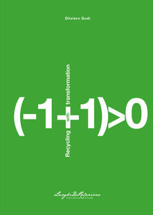 (-1+1)0. Recycling with transformation. Ediz. integrale - Oliviero Godi - copertina