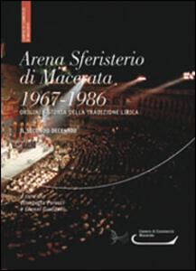 Arena sferisterio di Macerata 1967-1986. Origini e storia della tradizione lirica. Il secondo decennio. Ediz. multilingue