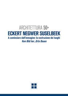 Architettura 50. Eckert Negwer Suselbeek. Ediz. italiana e tedesca - Ildebrando Clemente,Lamberto Amistadi - copertina