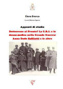 Dottoresse al fronte? La C.R.I. e le donne medico nella grande guerra. Anna Dado Saffiotti e le altre - Elena Branca - copertina