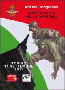 La sanità militare nella storia d'Italia. Atti del Congresso (Torino, 17 settembre 2011). Ediz. multilingue - copertina