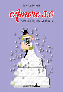 Amore 3.0. Amarsi nel terzo millennio - Marika Borrelli - copertina