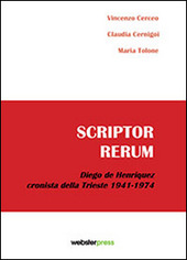 Scriptor rerum. Diego de Henriquez cronista della Trieste 1941-1974