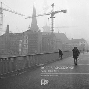Doppia esposizione. Berlin 1985-2015