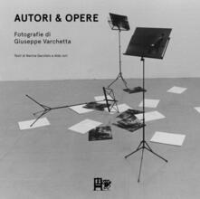 Autori & opere. Fotografie di Giuseppe Varchetta - Giuseppe Varchetta,Nerina Garofalo,Aldo Iori - copertina