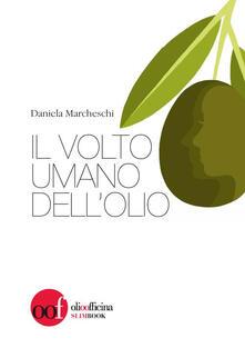Il volto umano dell'olio - Daniela Marcheschi - copertina