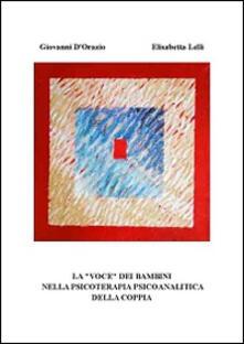La «voce» dei bambini nella psicoterapia psicoanalitica della coppia - Giovanni D'Orazio,Elisabetta Lelli - copertina