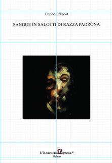 Sangue in salotti di razza padrona - Enrico Francot - copertina