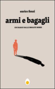 Armi e bagagli. Un diario dalle Brigate Rosse - Enrico Fenzi - copertina