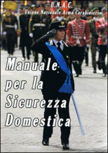 Manuale per la sicurezza domestica. Unione nazionale arma carabinieri - copertina