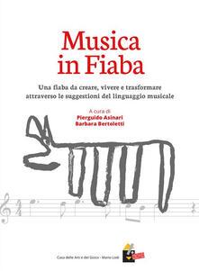 Musica in fiaba. Una fiaba da creare, vivere e trasformare attraverso le suggestioni del linguaggio musicale - Pierguido Asinari,Barbara Bertoletti - ebook
