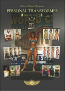 Personal transformer. La storia della campionessa mondiale di fitness - Barbara Carità - copertina