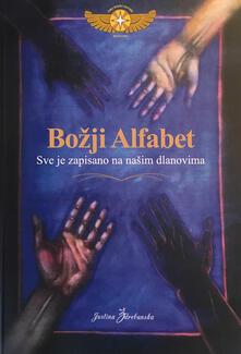 Bozji alfabet. Sve je zapisano na nasim dlanovima - Justina Zdrebanska - copertina