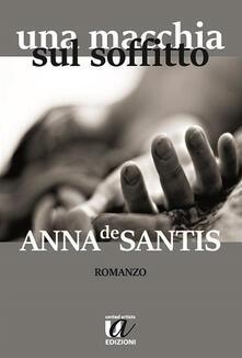 Una macchia sul soffitto - Anna De Santis - copertina