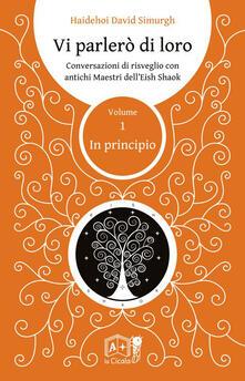 Vi parlerò di loro. Conversazioni di risveglio con antichi maestri dell'Eish Shaok. Vol. 1: In principio. - David Simurgh - copertina