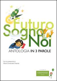 Futuro, sogno, noi. Antologia in 3 parole - - wuz.it