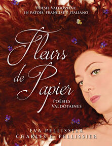 Fleurs de papier. Poésies valdôtaines - Eva Pellissier,Charles E. Pellissier - copertina