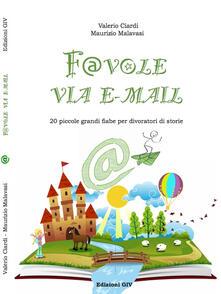 Favole via email. 20 piccole grandi fiabe per divoratori di storie - Maurizio Malavasi,Valerio Ciardi - copertina
