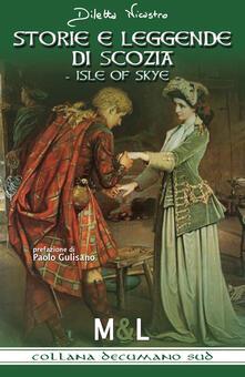 Storie e leggende di Scozia. Isle of Skye - Diletta Nicastro - copertina