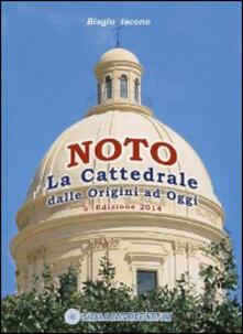 Noto, la cattedrale. Dalle origini ad oggi - Biagio Iacono - copertina