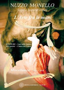 L' arte fra le mani. Sogni e storie d'artista. Miscellanea 2013-2018. Ediz. italiane inglese - Nuzzo Monello - copertina