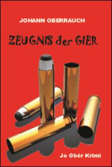 Zeugnis der Gier - Johann Oberrauch - copertina
