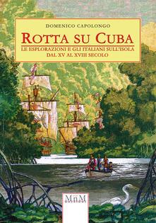 Rotta su Cuba. Le esplorazioni e gli italiani sull'isola dal XV al XVIII secolo - Domenico Capolongo - copertina