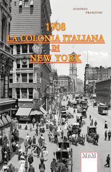 La colonia italiana in New York 1908 - Ausonio Franzoni - copertina