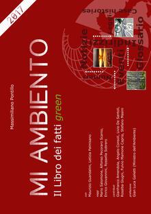 Mi ambiento. Il libro dei fatti green - Massimiliano Pontillo,Gian Luca Galletti - copertina